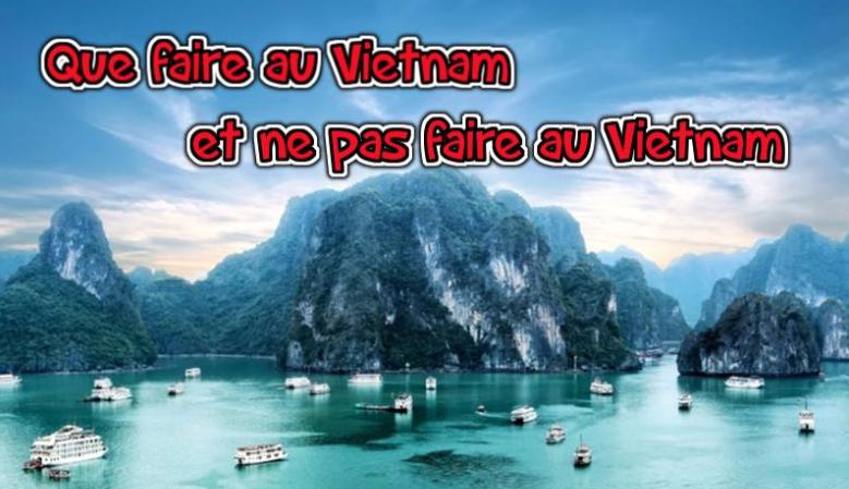 Que faire et ne pas faire au Vietnam
