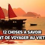 12 choses à savoir  avant de voyager au Vietnam