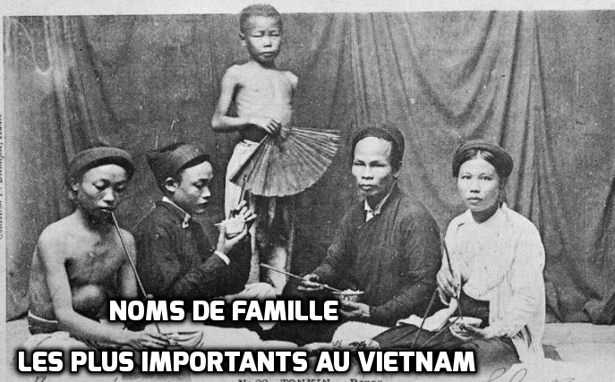 Noms de famille les plus importants au vietnam voyage - Nom de famille americain les plus portes ...
