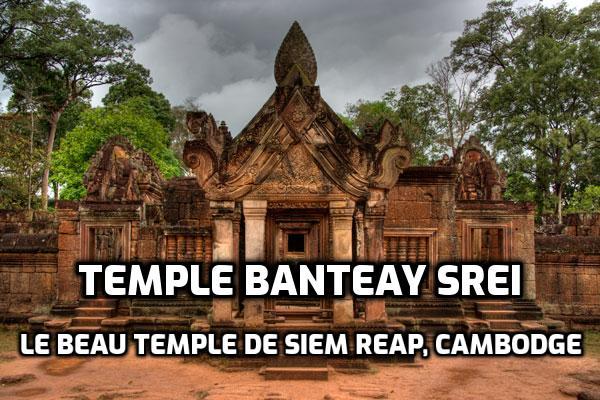 Temple Banteay Srei, Le beau temple de Siem Reap au Cambodge